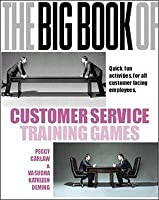 The Big Book of Customer Service Training Games: Quick, Fun Activities for All Customer Facing Employees