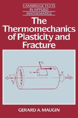 The Thermomechanics Of Plasticity And Fracture Gérard A. Maugin