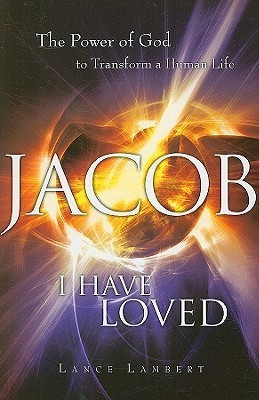 Jacob I Have Loved: The Power of God to Transform a Human Life  by  Lance Lambert