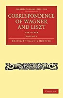 Correspondence Of Wagner And Liszt (Cambridge Library Collection   Music) (Volume 1)