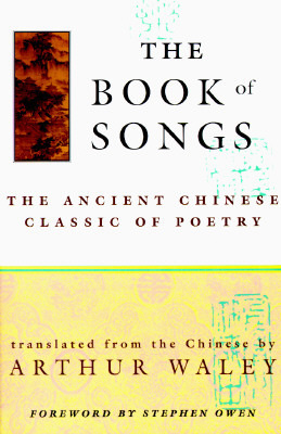 The Book of Songs: The Ancient Chinese Classic of Poetry  by  Arthur Waley