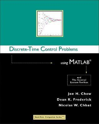 Discrete-Time Control Problems Using MATLAB (Bookware Companion Series (Pacific Grove, Calif.).) Joe H. Chow