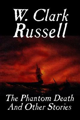 The Phantom Death and Other Stories  by  William Clark Russell