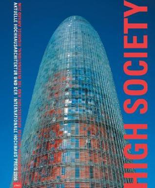 High Society: Contemporary Highrise Architecture and the International Highrise Award 2006  by  Peter Cachola Schmal