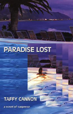 Paradise Lost: A Novel Of Suspense  by  Taffy Cannon
