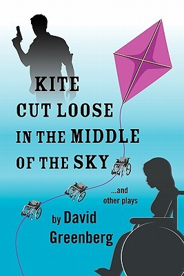 Kite Cut Loose in the Middle of the Sky: And Other Plays  by  David Greenberg