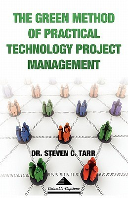 The Green Method of Practical Technology Project Management  by  Steven C. Tarr