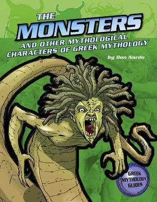 The Monsters and Creatures of Greek Mythology  by  Don Nardo