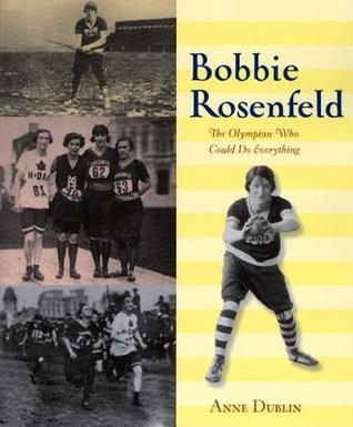 Bobbie Rosenfeld: The Olympian Who Could Do Everything Anne Dublin