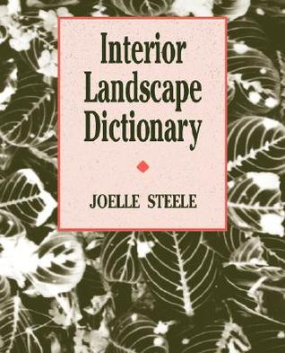 Interior Landscape Dictionary  by  Joelle Steele