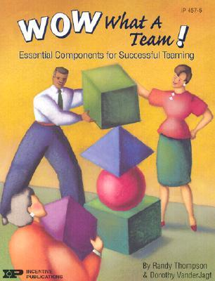 Wow, What a Team!: Essential Components for Successful Teaming  by  Randy Thompson
