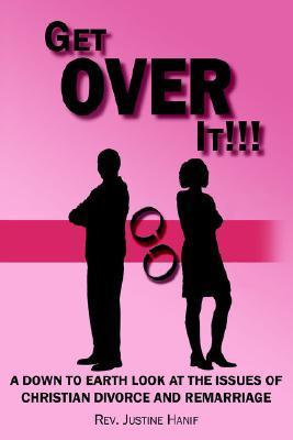 Get Over It!!!  by  Justine Hanif