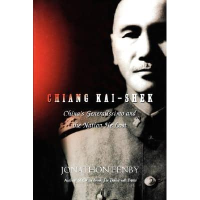 Chiang Kai Shek: China's Generalissimo and the Nation He Lost - Jonathan Fenby