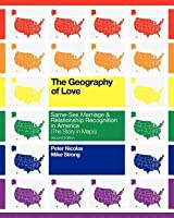The Geography of Love: Same-Sex Marriage & Relationship Recognition in America (the Story in Maps)
