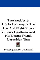 Tom and Jerry: Life in London; Or the Day and Night Scenes of Jerry Hawthorn and His Elegant Friend, Corinthian Tom