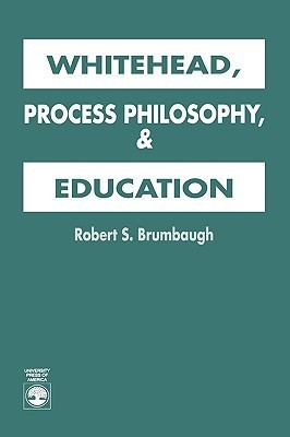 Whitehead, Process Philosophy, and Education  by  Robert Sherrick Brumbaugh