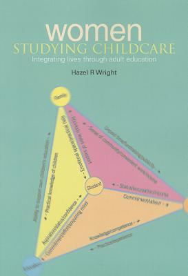 Women Studying Childcare: Integrated Lives Through Adult Education  by  Hazel R. Wright