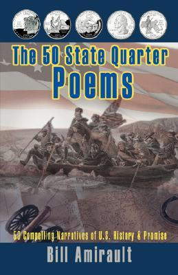 The 50 State Quarter Poems: 50 Compelling Narratives of U.S. History & Promise Bill Amirault