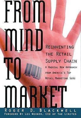 From Mind to Market: Reinventing the Retail Supply Chain  by  Roger D. Blackwell