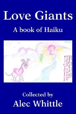 Love Giants: A Book of Haiku  by  Alec Whittle