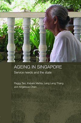 Ageing in Singapore: Service Needs and the State Peggy Teo