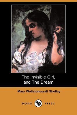 The Invisible Girl, and The Dream Mary Shelley