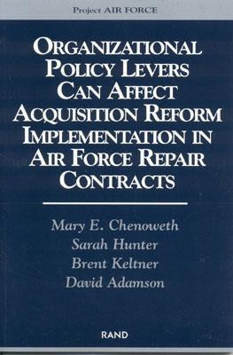 Organizational Policy Levers Can Affect Acquistion Reform Implemenatation in Air Force Repair Contracts Mary E. Chenoweth
