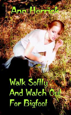 Walk Softly and Watch Out for Bigfoot Ann Herrick