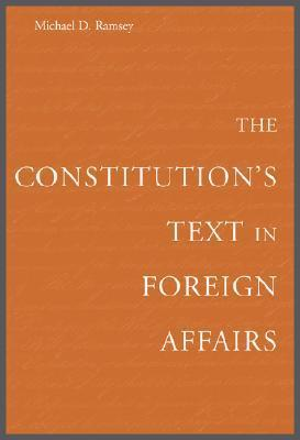 The Constitutions Text in Foreign Affairs Michael D. Ramsey