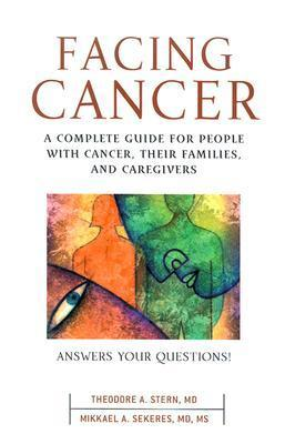 Facing Cancer: A Complete Guide for People with Cancer, Their Families, and Caregivers Mikkael A. Sekeres