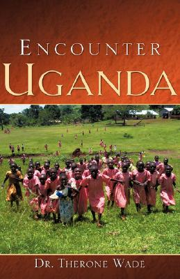 Encounter Uganda  by  Therone Wade Sr.