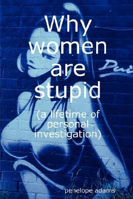 Why Women Are Stupid penelope adams