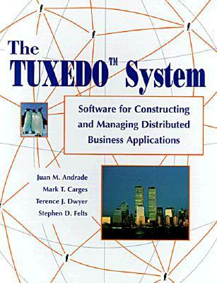 The Tuxedo System: Software for Constructing and Managing Distributed Business Applications  by  Juan M. Andrade