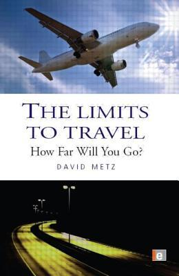 The Limits to Travel: How Far Will You Go?  by  David Metz
