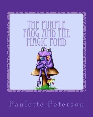 The Purple Frog and the Magic Pond  by  Paulette Peterson