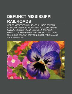 Defunct Mississippi Railroads: List of Mississippi Railroads, Illinois Central Railroad, Missouri Pacific Railroad, Southern Railway  by  Source Wikipedia