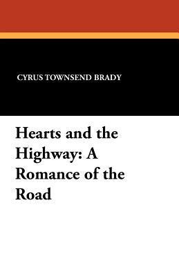 Hearts and the Highway: A Romance of the Road  by  Cyrus Townsend Brady