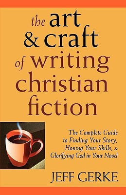 The Art & Craft of Writing Christian Fiction Jeff Gerke