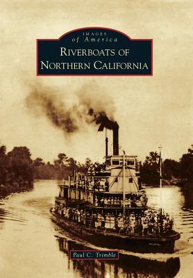 Riverboats of Northern California  by  Paul C. Trimble