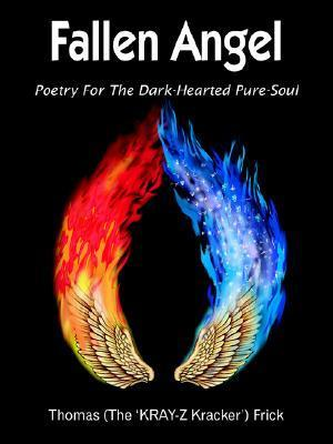 Fallen Angel: Poetry for the Dark-Hearted Pure-Soul Thomas Frick