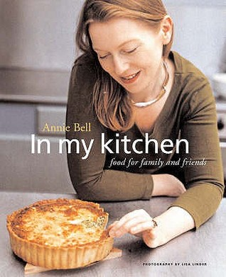 In My Kitchen: Food For Family And Friends Annie Bell