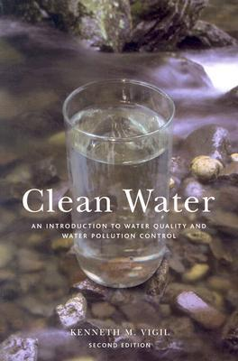 Clean Water, 2nd ed: An Introduction to Water Quality and Water Pollution Control Kenneth M. Vigil