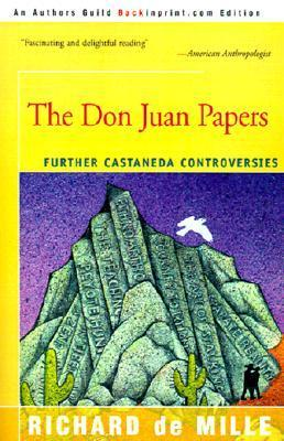 The Don Juan Papers: Further Castaneda Controversies  by  Richard De Mille