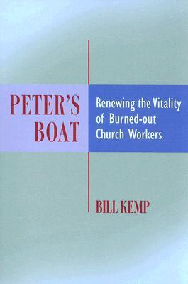 Peters Boat: Renewing the Vitality of Burned-Out Church Workers  by  Bill Kemp