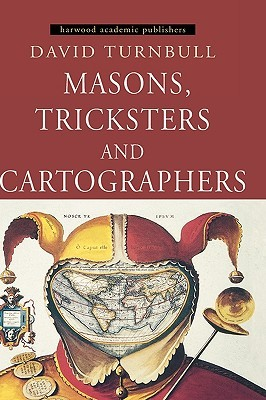 Masons, Tricksters And Cartographers: Comparative Studies In The Sociology Of Scientific And Indigenous Knowledge David Turnbull