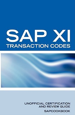 Sap Xi Transaction Codes: Sap Xi Transaction Codes, Tables, And Frequently Asked Questions  by  Gajendra Bhakuni