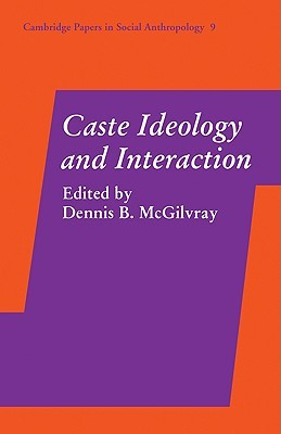Caste Ideology and Interaction Dennis B. McGilvray