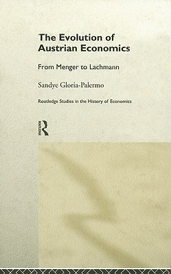 The Evolution of Austrian Economics: From Menger to Lachmann Sandye Gloria-Palermo