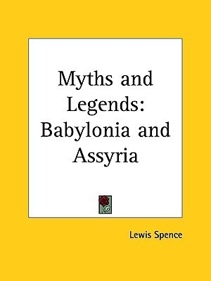 Myths and Legends: Babylonia and Assyria  by  Lewis Spence