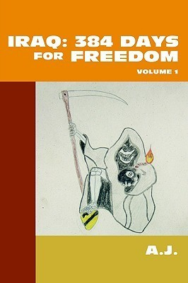 Iraq: 384 Days for Freedom: Volume 1 A. J.